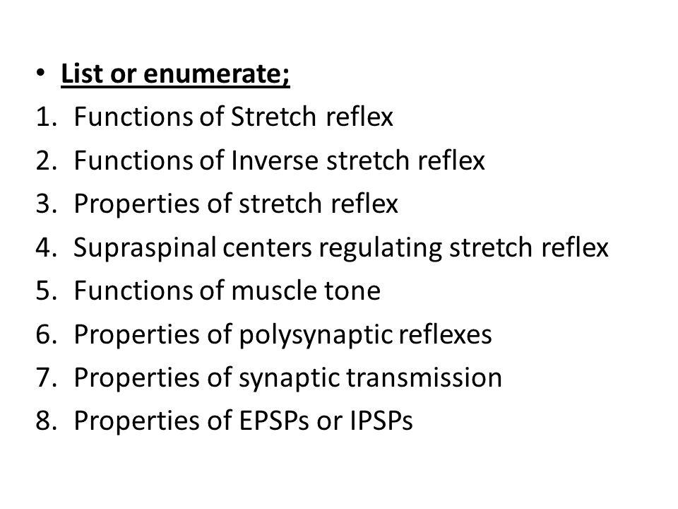 List or enumerate; Functions of Stretch reflex. Functions of Inverse stretch reflex. Properties of stretch reflex.