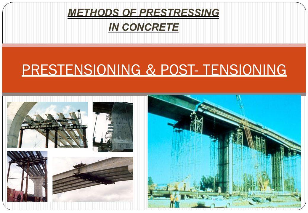 PRESTENSIONING & POST- TENSIONING