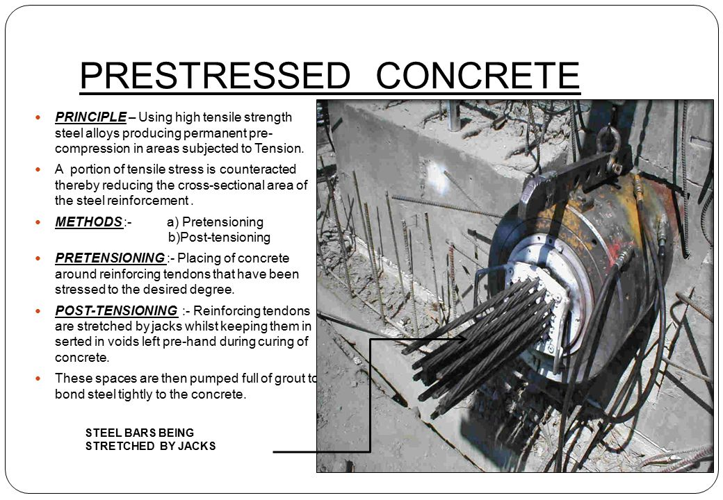 PRESTRESSED CONCRETE PRINCIPLE – Using high tensile strength steel alloys producing permanent pre- compression in areas subjected to Tension.
