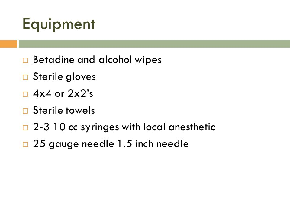 Equipment Betadine and alcohol wipes Sterile gloves 4x4 or 2x2's