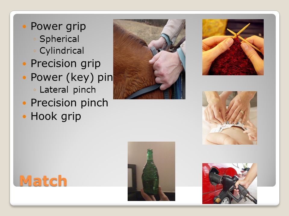 Match Power grip Precision grip Power (key) pinch Precision pinch