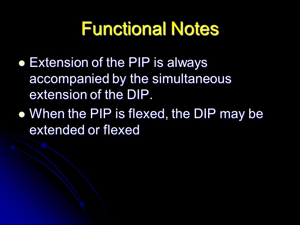 Functional Notes Extension of the PIP is always accompanied by the simultaneous extension of the DIP.