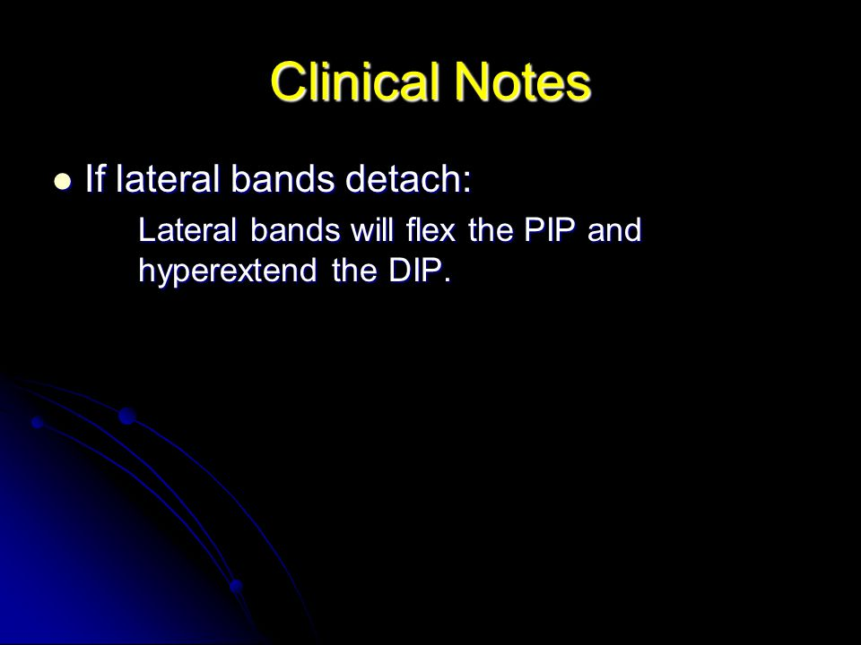 Clinical Notes If lateral bands detach: