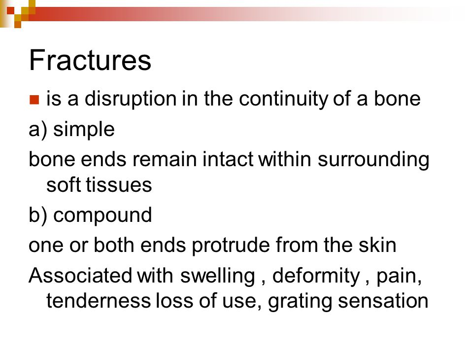 Fractures is a disruption in the continuity of a bone a) simple