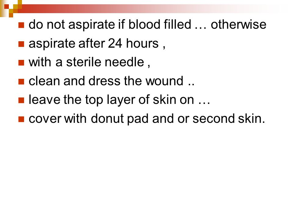 do not aspirate if blood filled … otherwise