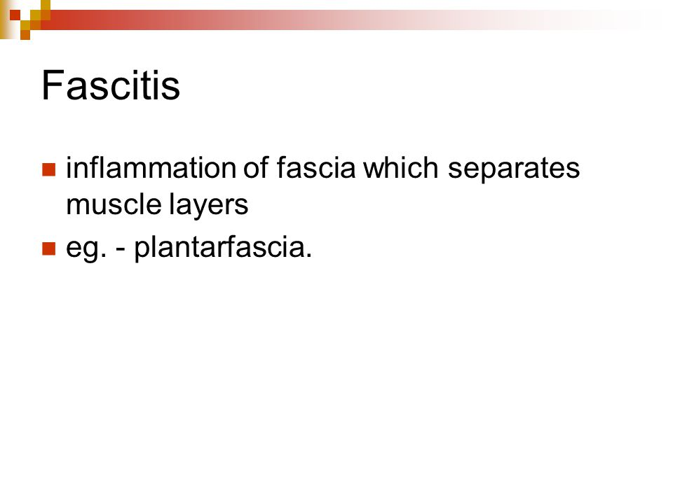Fascitis inflammation of fascia which separates muscle layers