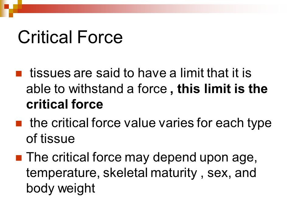 Critical Force tissues are said to have a limit that it is able to withstand a force , this limit is the critical force.