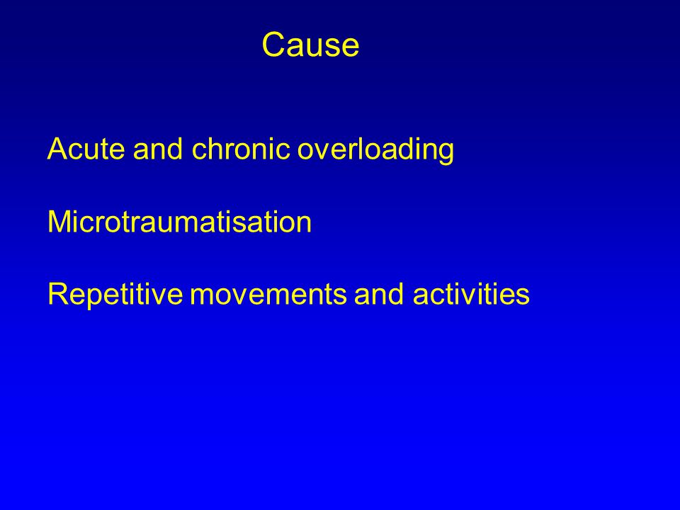 Cause Acute and chronic overloading Microtraumatisation