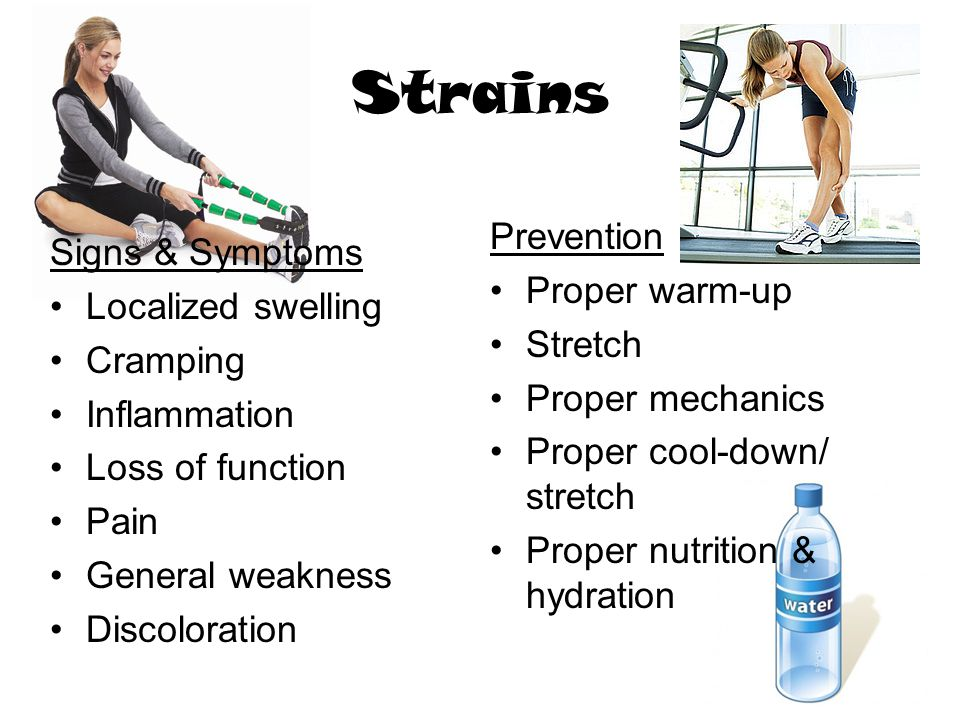 Strains Prevention Signs & Symptoms Proper warm-up Localized swelling