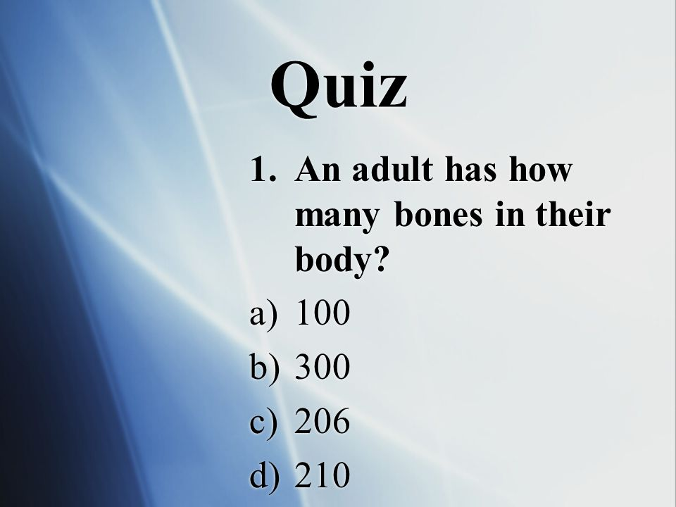 An adult has how many bones in their body 100 300 206 210