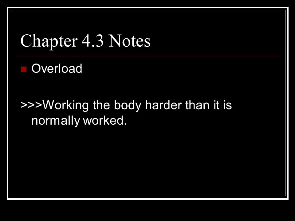 Chapter 4.3 Notes Overload