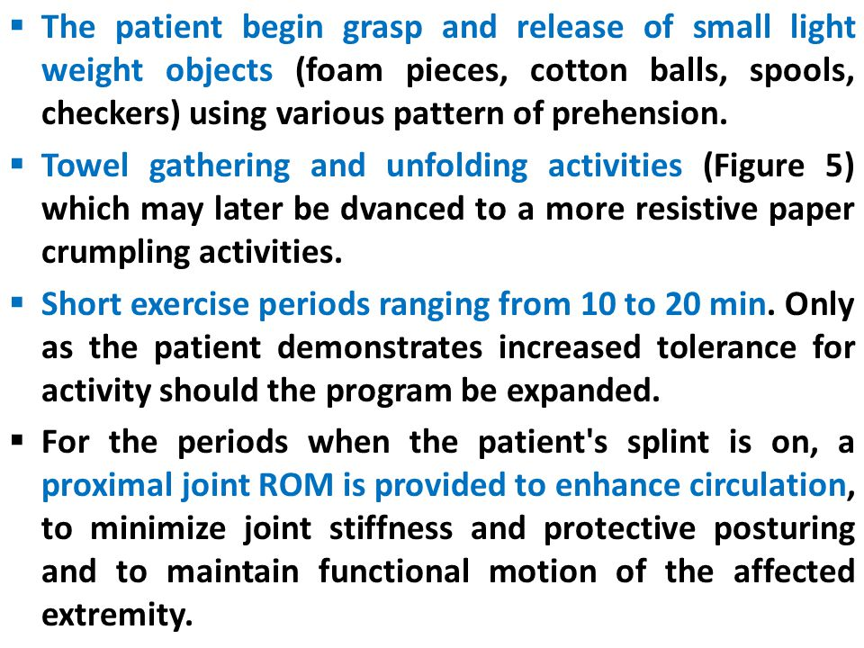 The patient begin grasp and release of small light weight objects (foam pieces, cotton balls, spools, checkers) using various pattern of prehension.