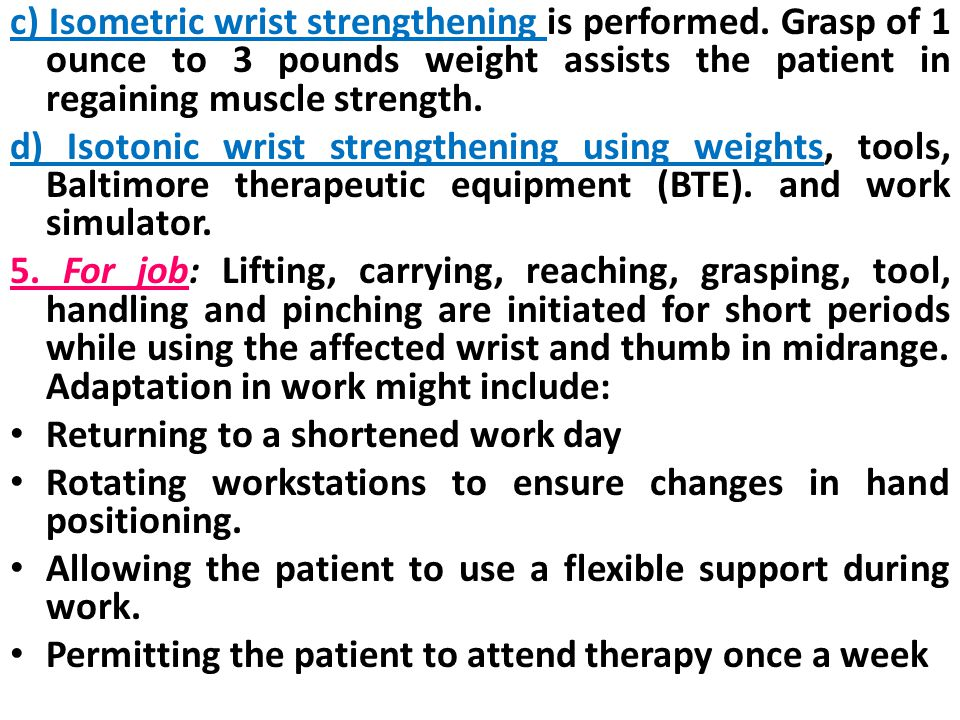 c) Isometric wrist strengthening is performed