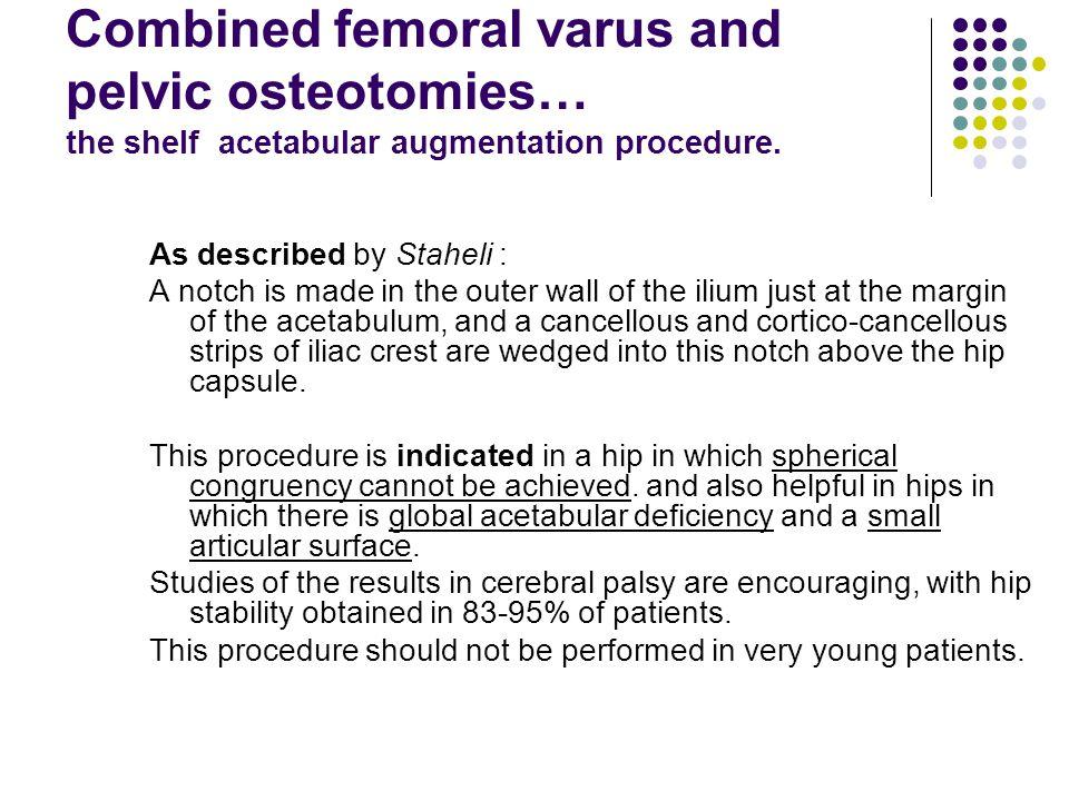 Combined femoral varus and pelvic osteotomies… the shelf acetabular augmentation procedure.