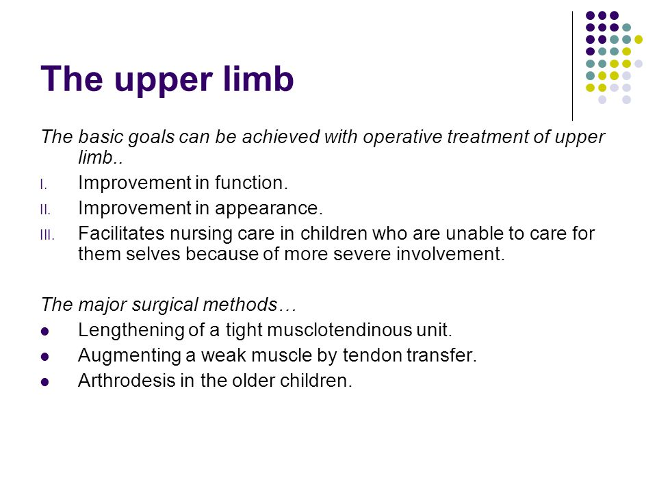 The upper limb The basic goals can be achieved with operative treatment of upper limb.. Improvement in function.