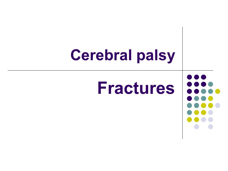 Cerebral palsy Fractures
