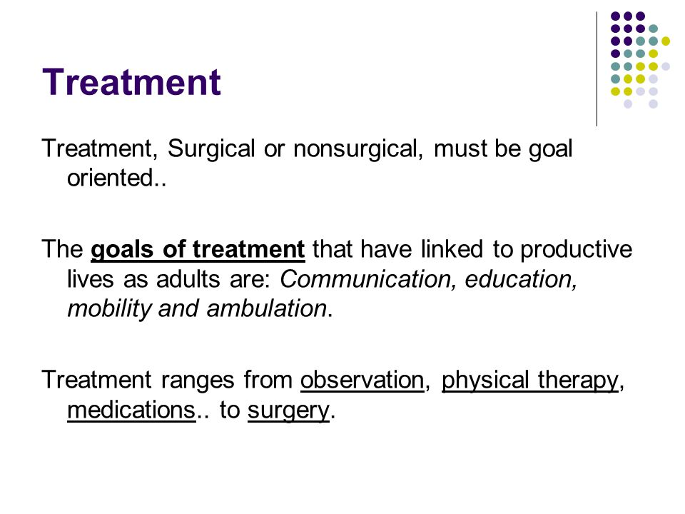 Treatment Treatment, Surgical or nonsurgical, must be goal oriented..
