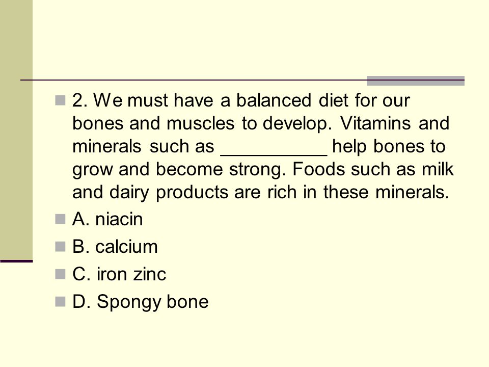 2. We must have a balanced diet for our bones and muscles to develop
