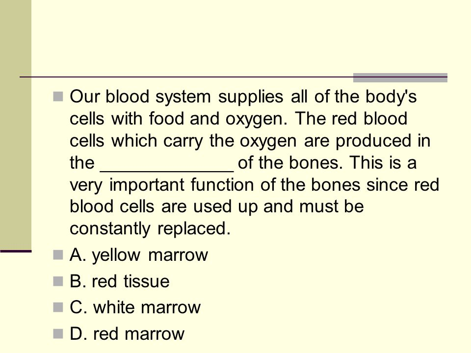 Our blood system supplies all of the body s cells with food and oxygen