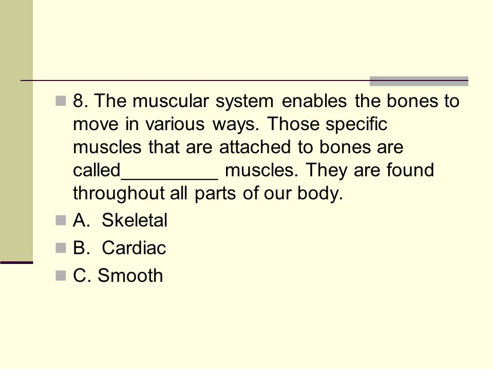 8. The muscular system enables the bones to move in various ways