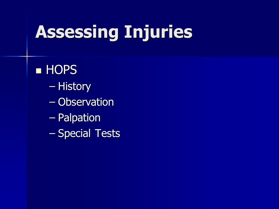 Assessing Injuries HOPS History Observation Palpation Special Tests