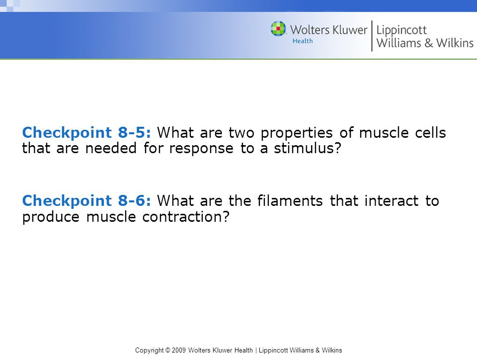 Checkpoint 8-5: What are two properties of muscle cells that are needed for response to a stimulus