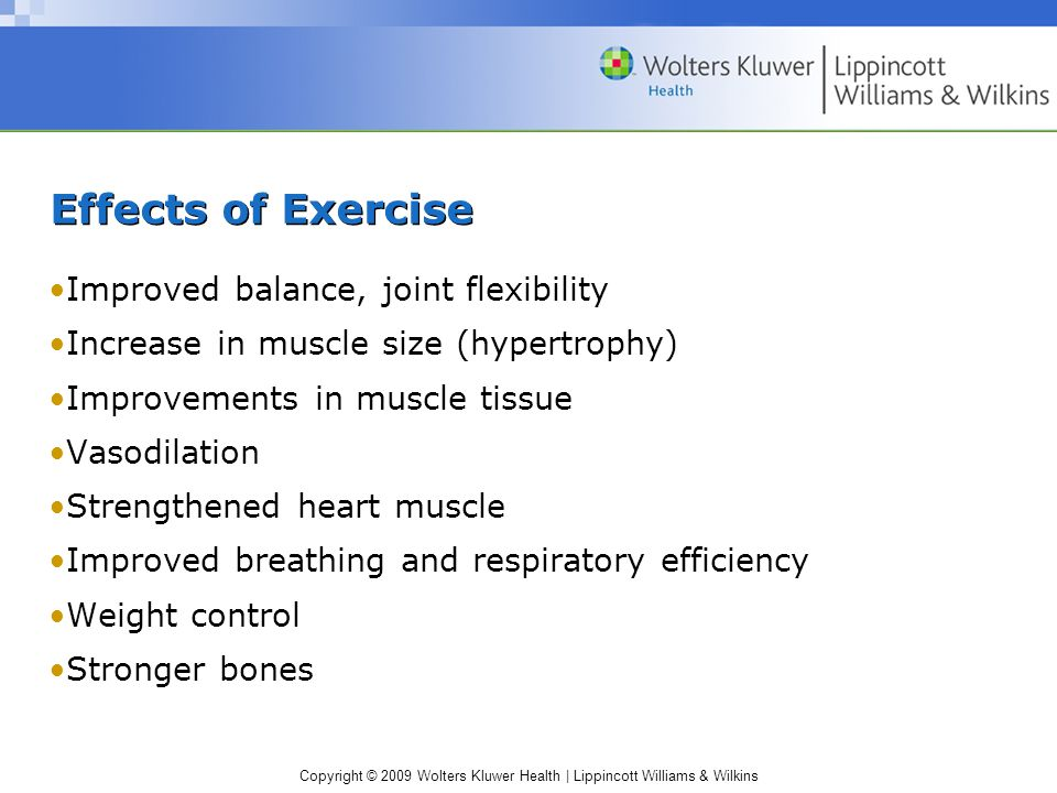 Effects of Exercise Improved balance, joint flexibility