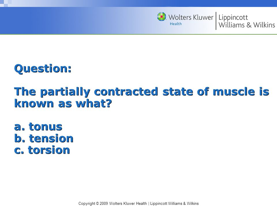 Question: The partially contracted state of muscle is known as what. a