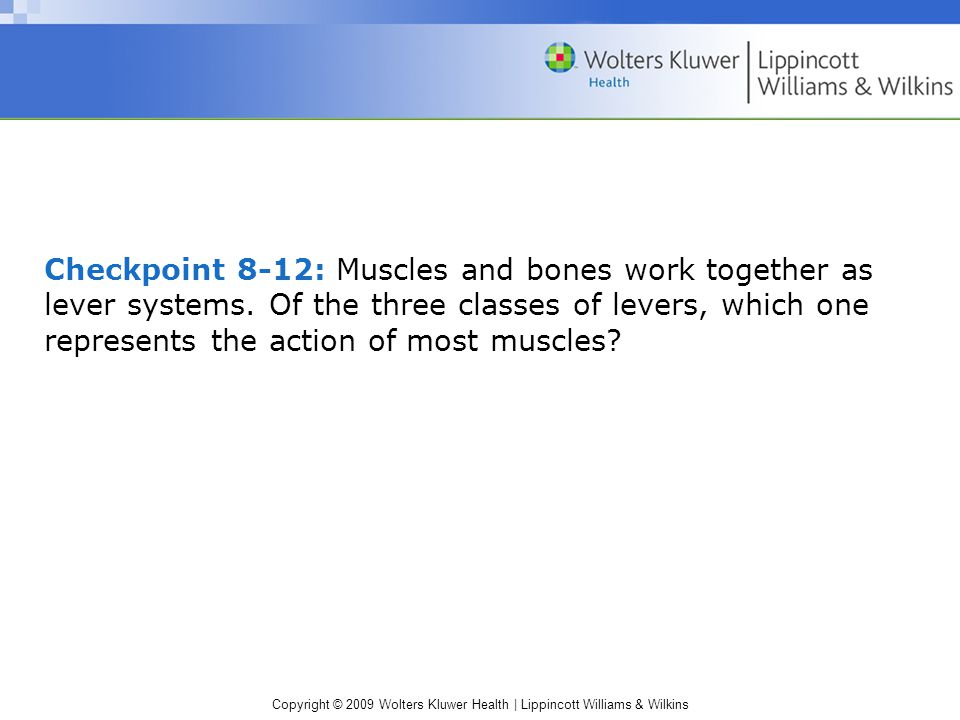 Checkpoint 8-12: Muscles and bones work together as lever systems