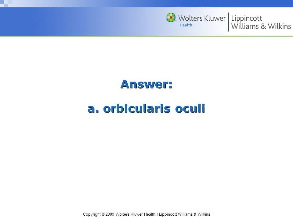 Answer: a. orbicularis oculi