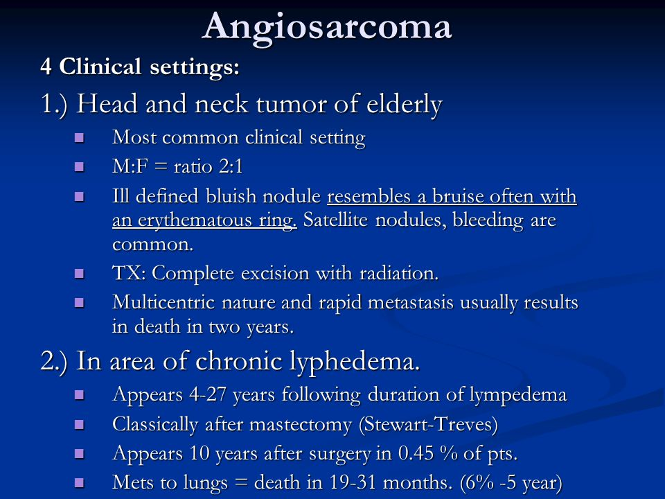 Angiosarcoma 1.) Head and neck tumor of elderly