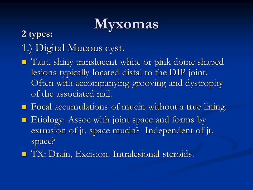 Myxomas 1.) Digital Mucous cyst. 2 types: