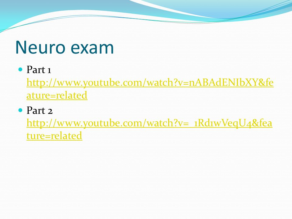 Neuro exam Part 1 http://www.youtube.com/watch v=nABAdENIbXY&feature=related.