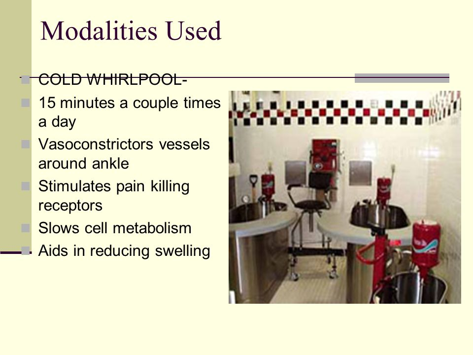 Modalities Used COLD WHIRLPOOL- 15 minutes a couple times a day