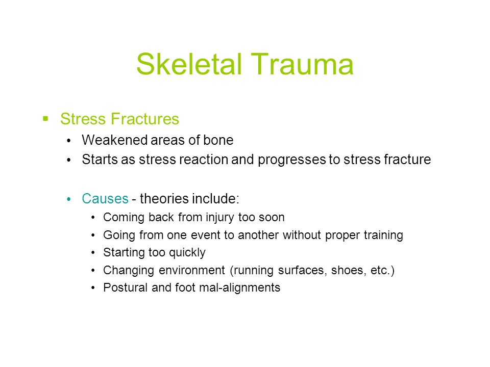 Skeletal Trauma Stress Fractures Weakened areas of bone