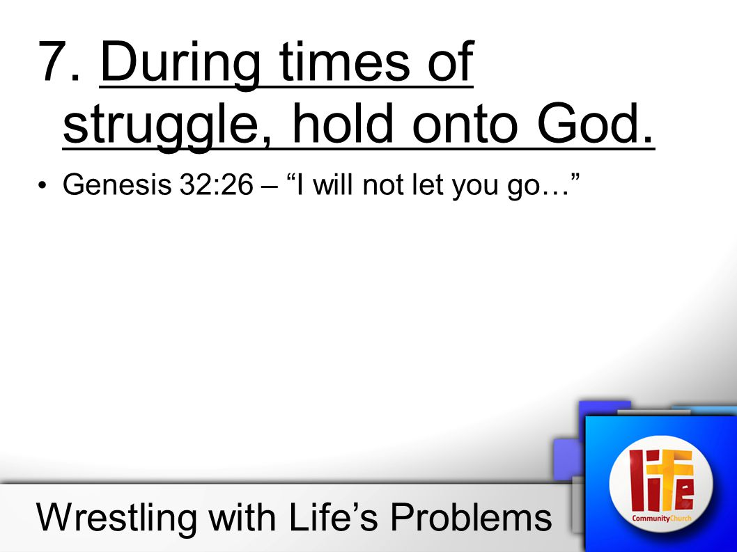 7. During times of struggle, hold onto God.