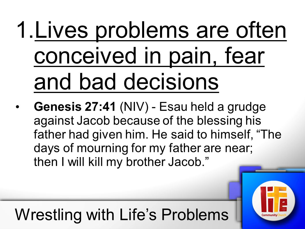 Lives problems are often conceived in pain, fear and bad decisions