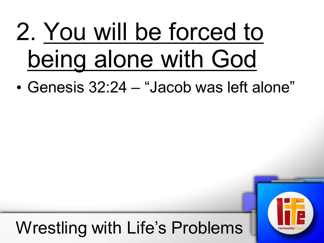 2. You will be forced to being alone with God