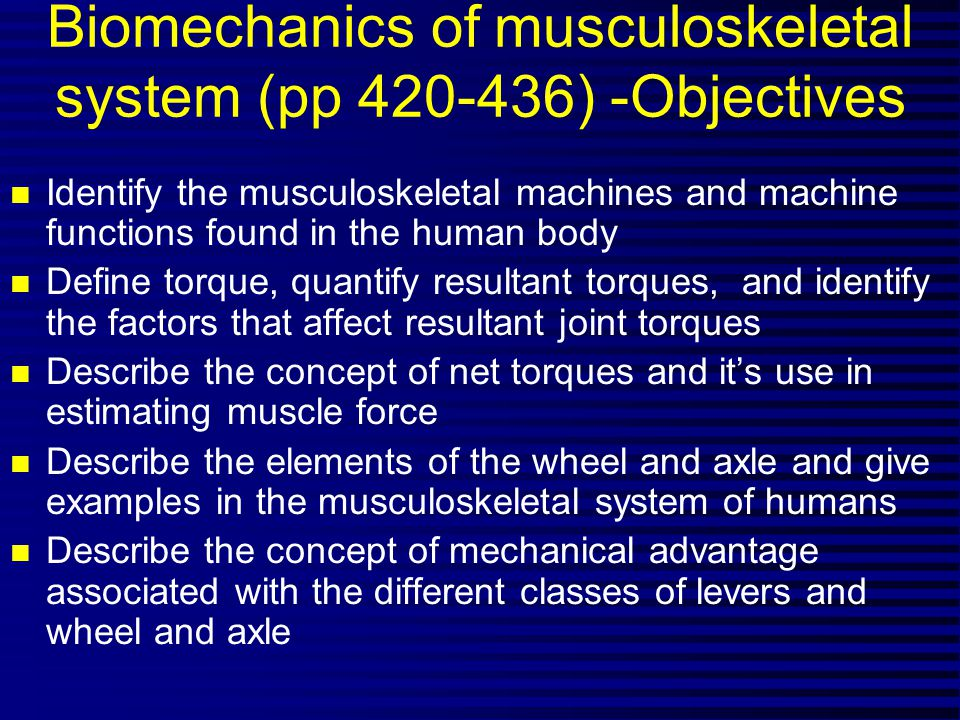 Biomechanics of musculoskeletal system (pp 420-436) -Objectives