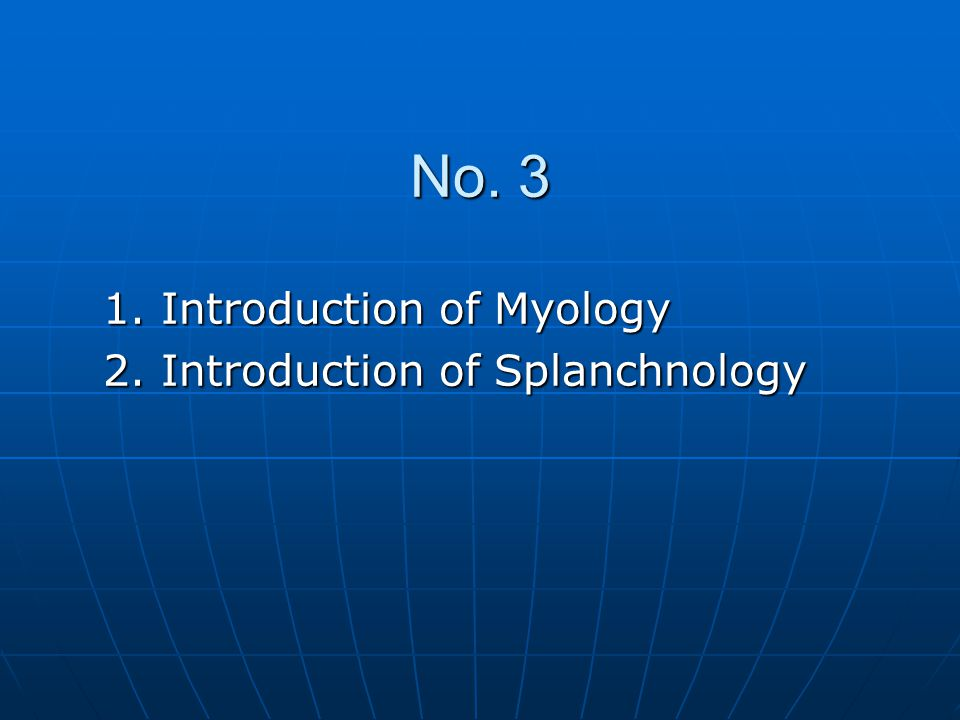 No. 3 1. Introduction of Myology 2. Introduction of Splanchnology