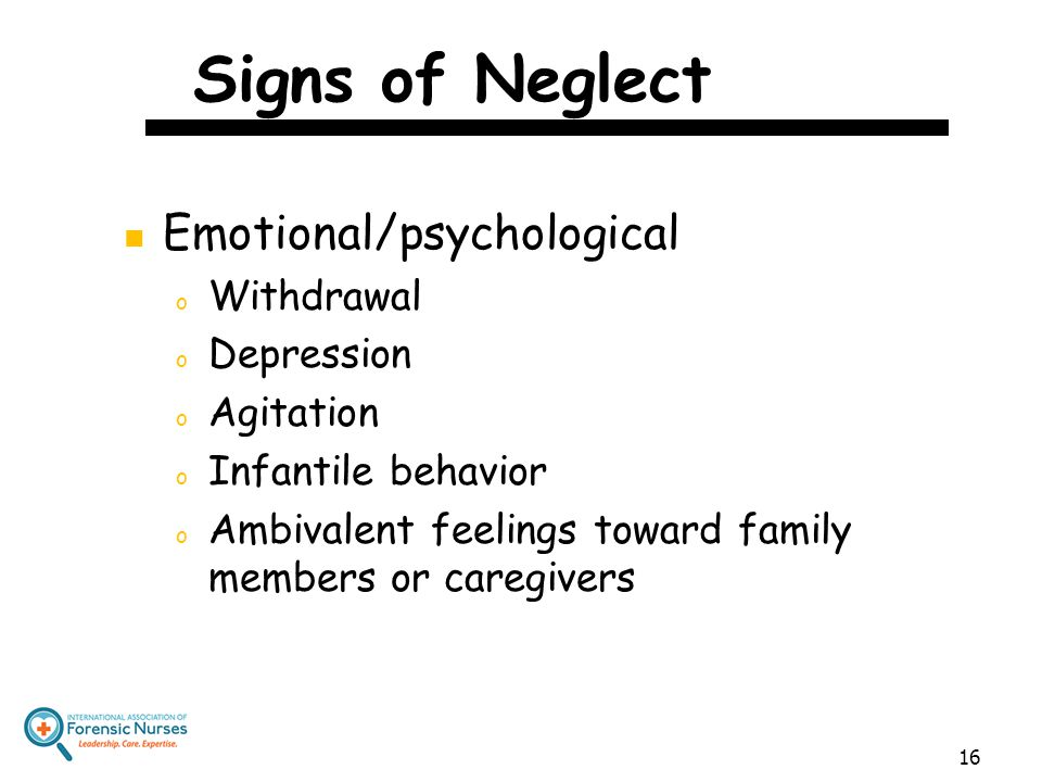 Signs of Neglect Emotional/psychological Withdrawal Depression