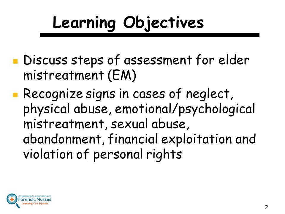 Learning Objectives Discuss steps of assessment for elder mistreatment (EM)