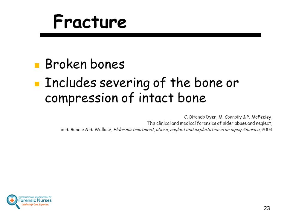 Fracture Broken bones. Includes severing of the bone or compression of intact bone. C. Bitondo Dyer, M. Connolly & P. McFeeley,