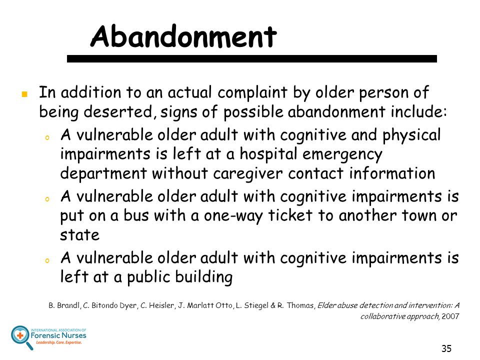 Abandonment In addition to an actual complaint by older person of being deserted, signs of possible abandonment include: