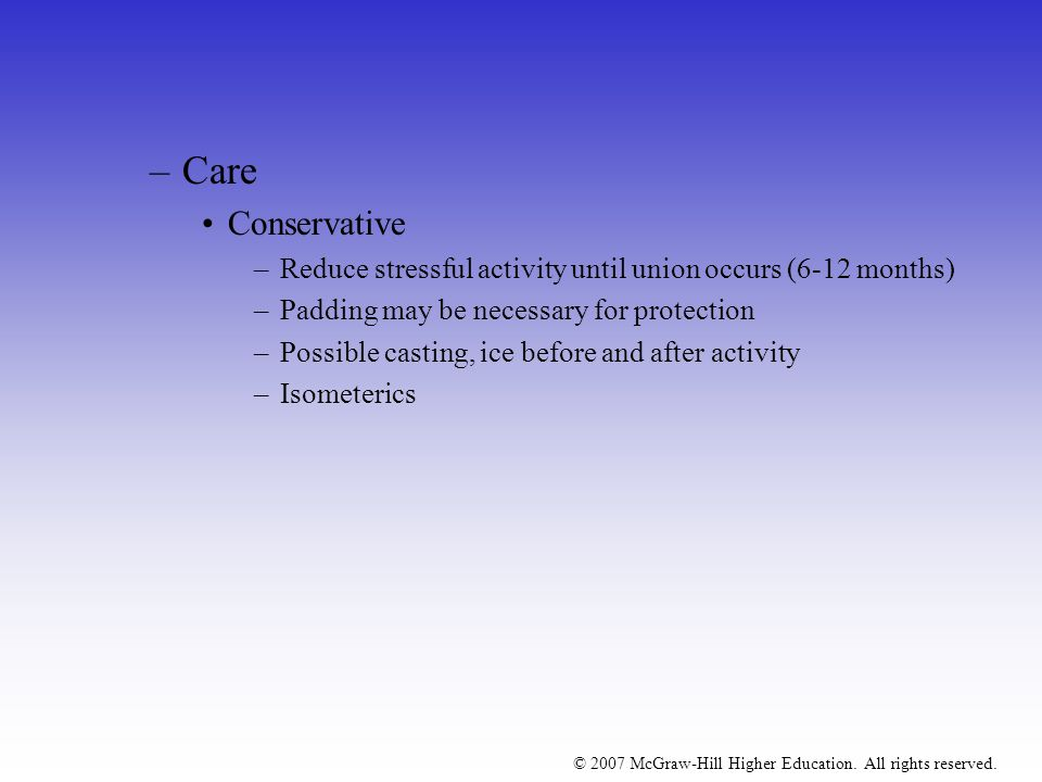 Care Conservative. Reduce stressful activity until union occurs (6-12 months) Padding may be necessary for protection.
