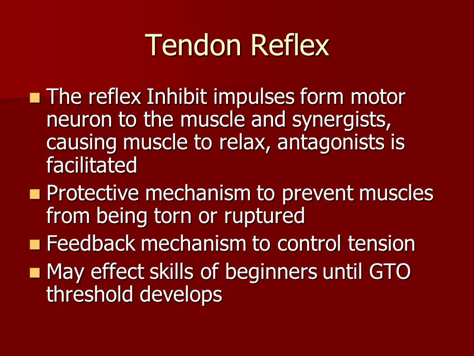 Tendon Reflex The reflex Inhibit impulses form motor neuron to the muscle and synergists, causing muscle to relax, antagonists is facilitated.