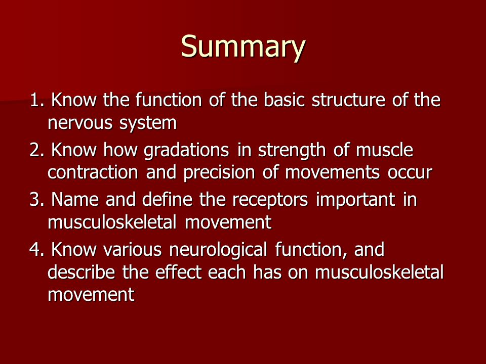 Summary 1. Know the function of the basic structure of the nervous system.