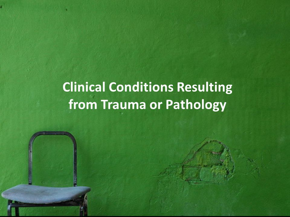 Clinical Conditions Resulting from Trauma or Pathology