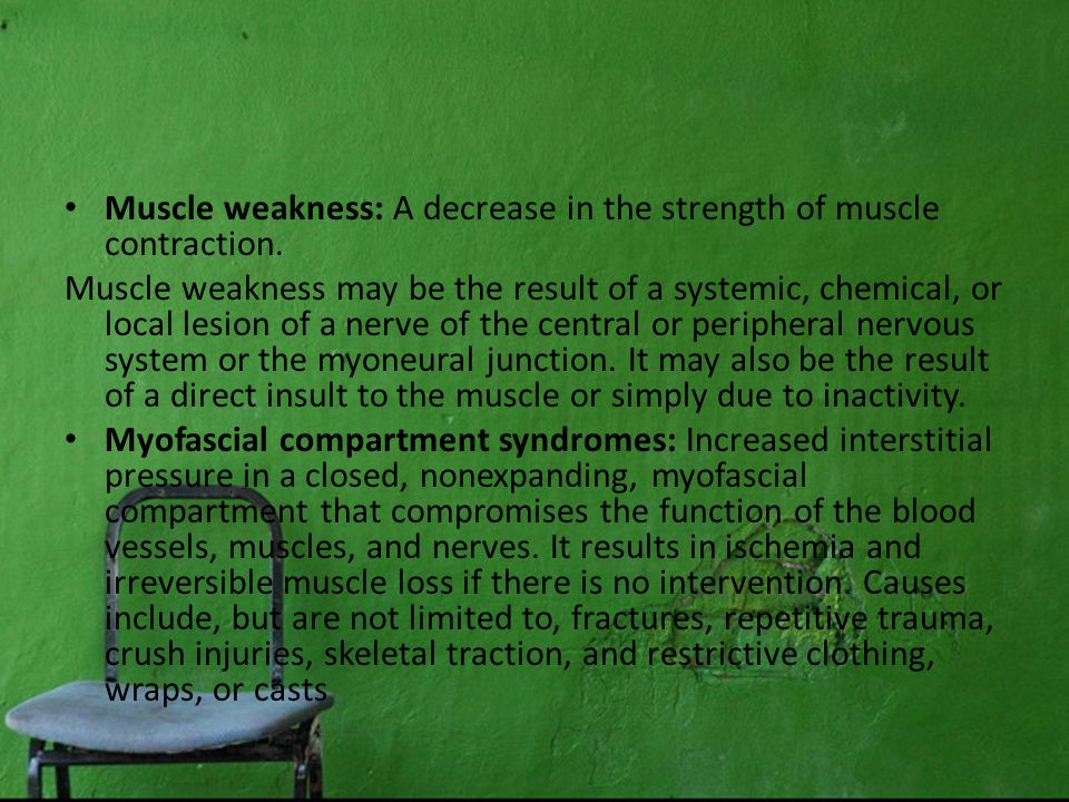 Muscle weakness: A decrease in the strength of muscle contraction.