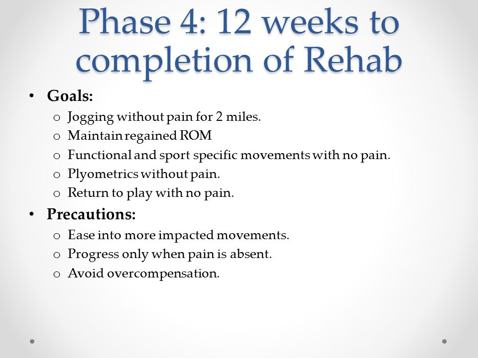 Phase 4: 12 weeks to completion of Rehab